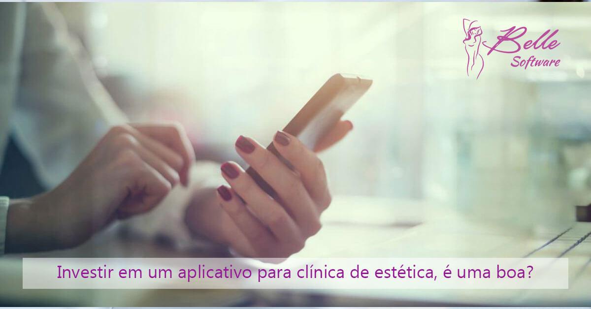 Investir em um aplicativo para clínica de estética, é uma boa?