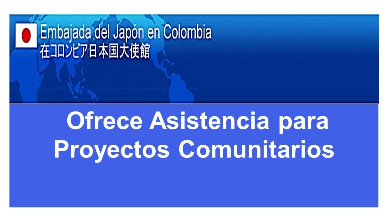 asistencia-para-proyectos-comunitarios-a-ongs-o-autoridades-locales-embajada-del-japon-en-colombia