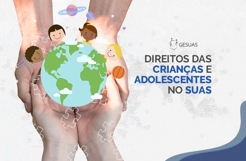 Direitos das Crianças e Adolescentes no SUAS: promoção e defesa