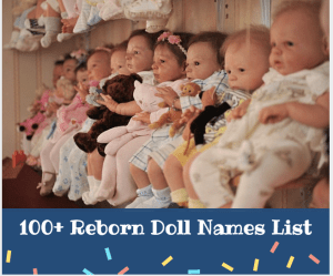 100+ List Of Top Reborn Baby Doll Names For Boy & Girl