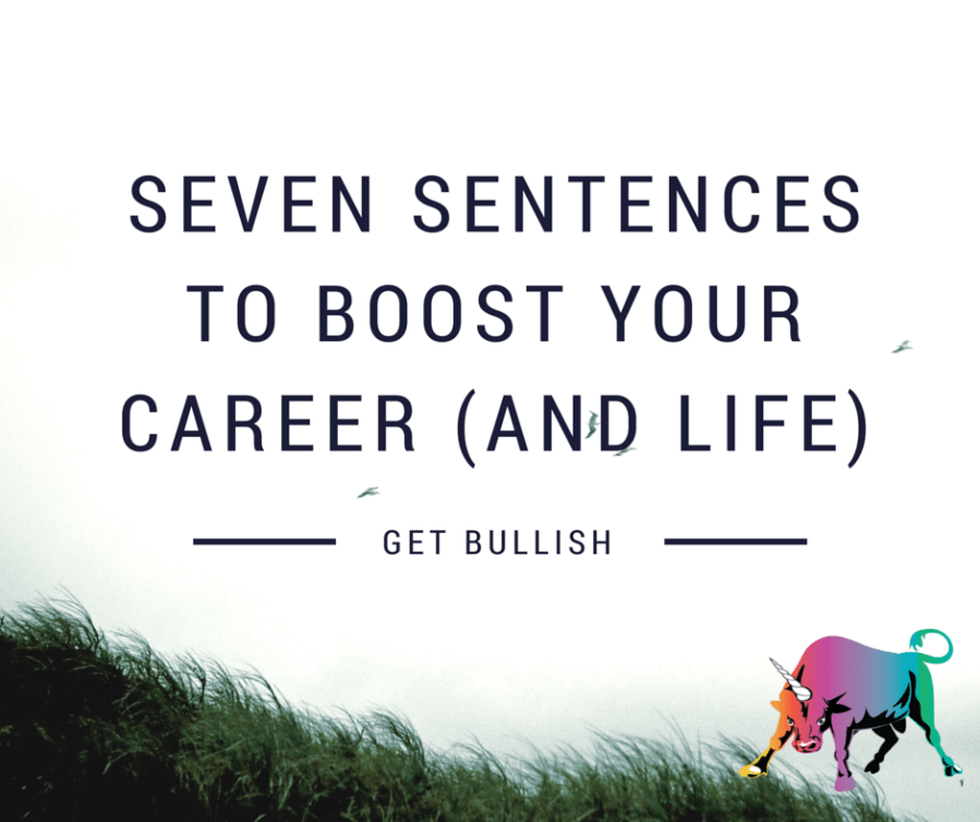 seven sentencesto boost your career (and