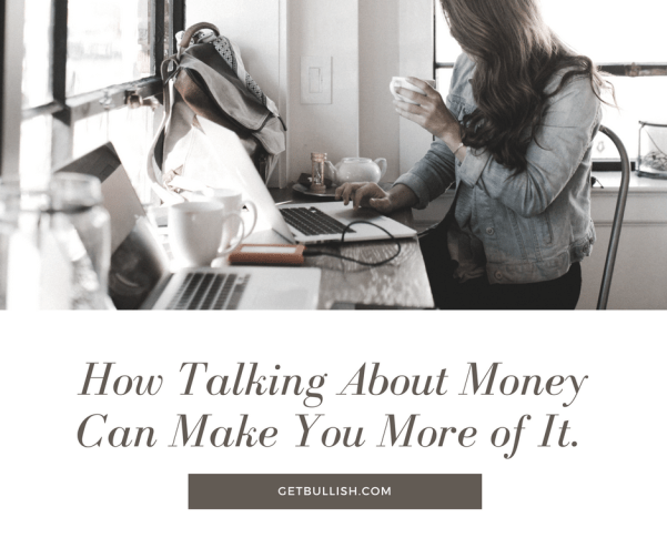 Talking about money can help you make more of it. Jen Dziura shares how in this Bullish Article