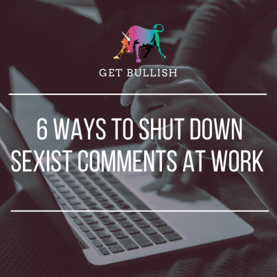 Bullish on The Muse…6 Ways to Shut Down Sexist Comments at Work