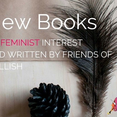 New Books of Feminist Interest, by Friends of Bullish (and Thoughts on Moving to New York)