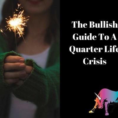 Bullish Q&A: The Bullish Guide To A Quarter Life Crisis