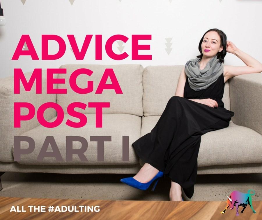 advice mega post Part I