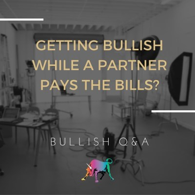 Bullish Q&A: How Do I Get Bullish With My New Biz While My Partner Pays the Bills?