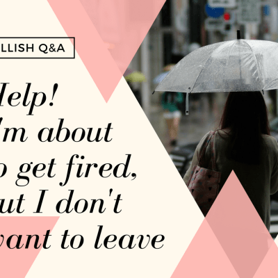 Bullish Q&A: Help! I'm About to Get Fired But I Want to Stay
