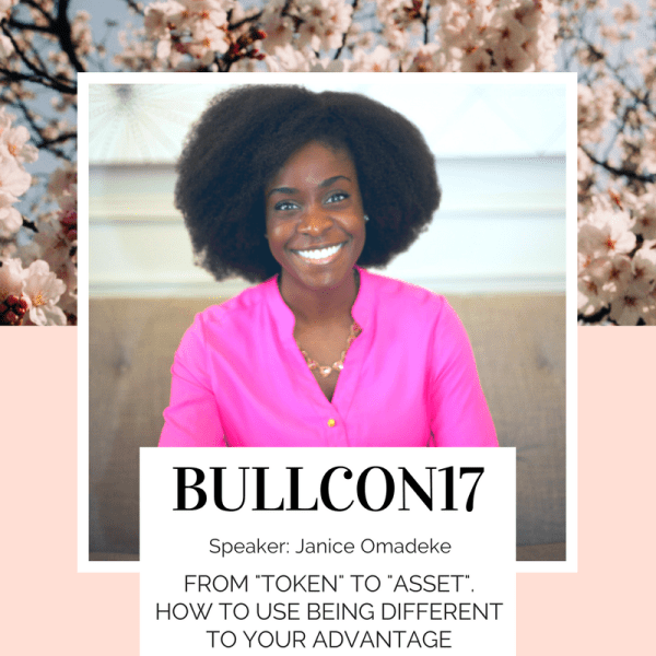 "Meet BullCon17 speaker Janice Omadeke - ""From 'token' to 'asset' - how to use your differences to your advantage."