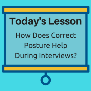 Todays Lesson: How does correct posture help during interviews