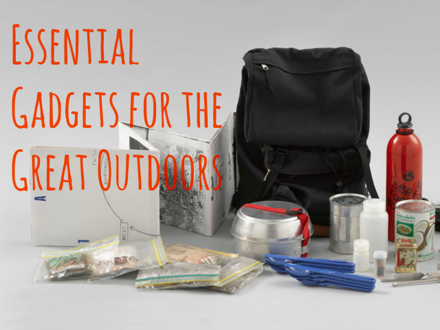 Essential Gadgets for Great Outdoors