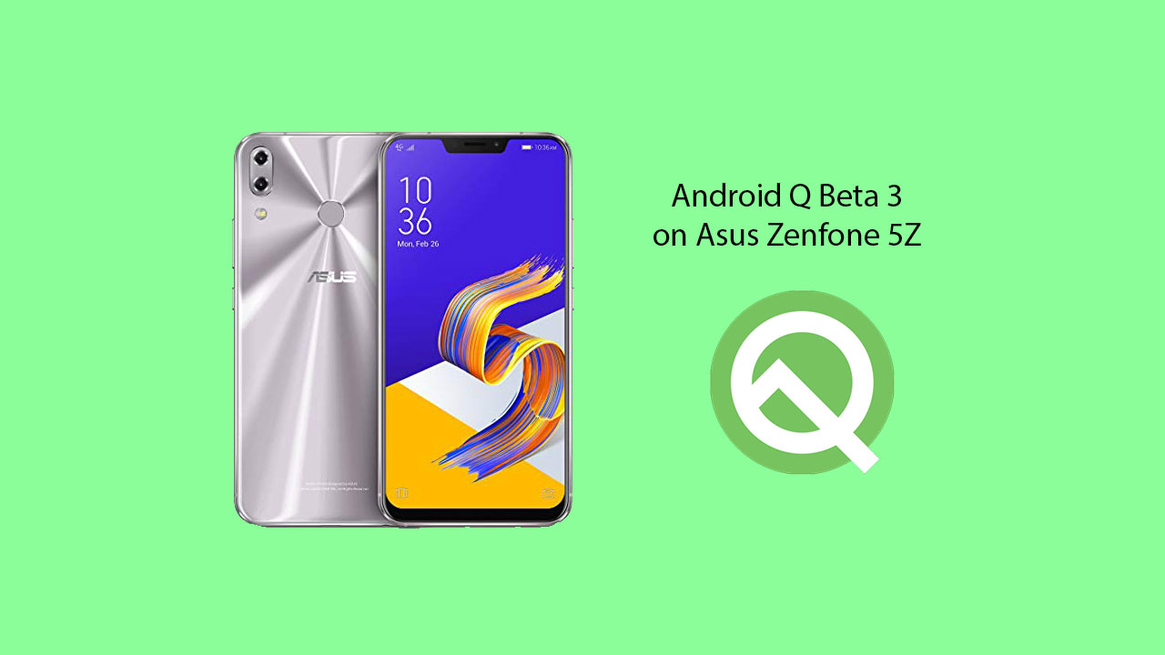 Asus Zenfone 5Z Android 10 Q Stable update timeline [Download Final Beta]
