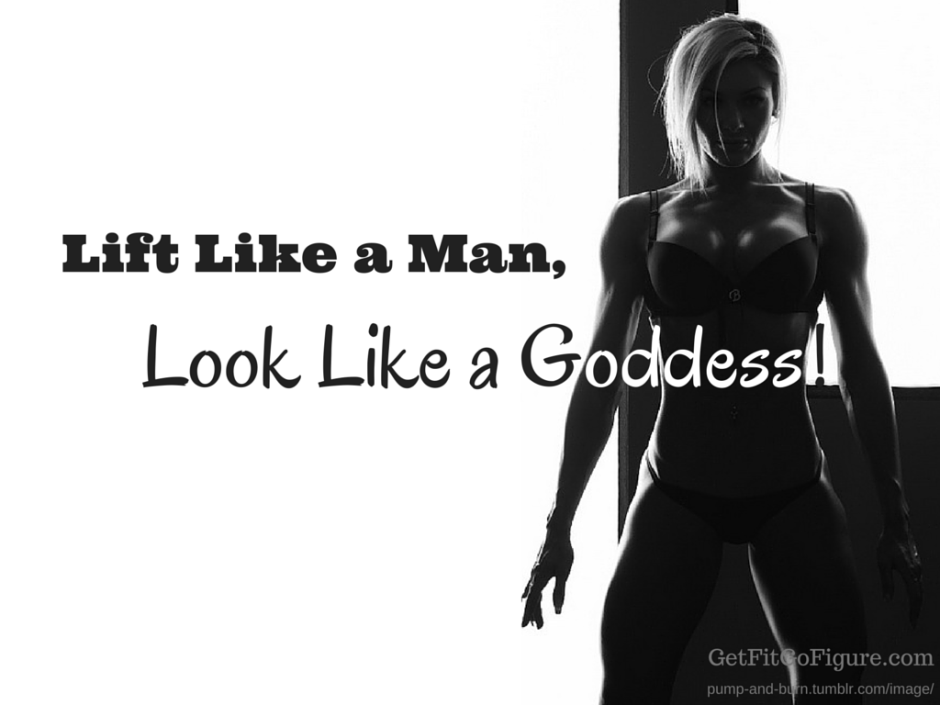 Lift Like a Man, Look Like a Goddess!