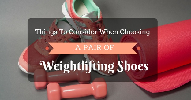 Things To Consider When Choosing A Pair Of Weightlifting Shoes