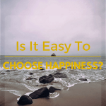 Is It Always Easy to Choose Happiness?