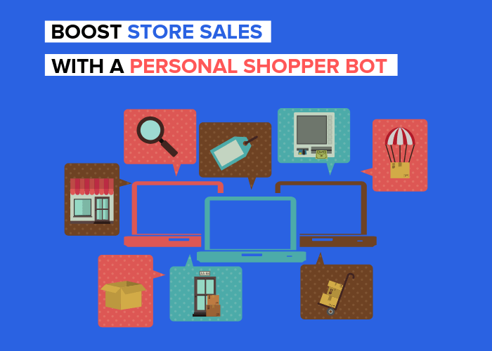 Boost Store Sales With A Personal Shopper Bot