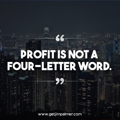 """Profit is not a four-letter word."""