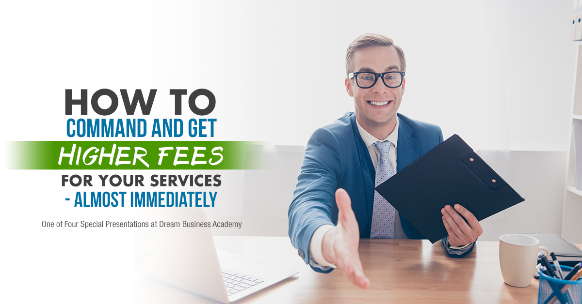 How to Command and Get Higher Fees for Your Services - Almost Immediately