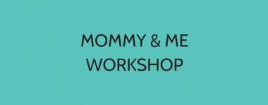 Mommy & Me Workshop