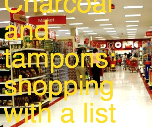Charcoal and tampons: shopping with a list