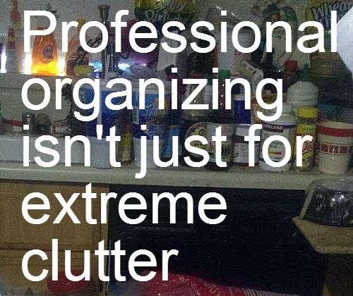 Professional organizing isn't just for extreme clutter