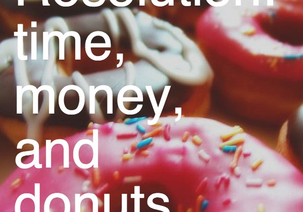 Resolution: time, money, and donuts