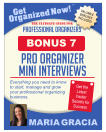 Get Organized Now! VALUABLE BONUSES INCLUDED! TM MARIA GRACIA PROFESSIONAL ORGANIZERS The Ultimate Guide for Everything you need to know to start, manage and grow your professional organizing business. Get the Latest Insider Secrets for Success pro organizer mini interviews BONUS 7