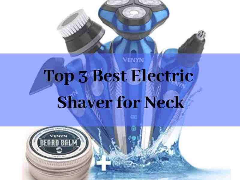 Best Electric Shaver for Neck