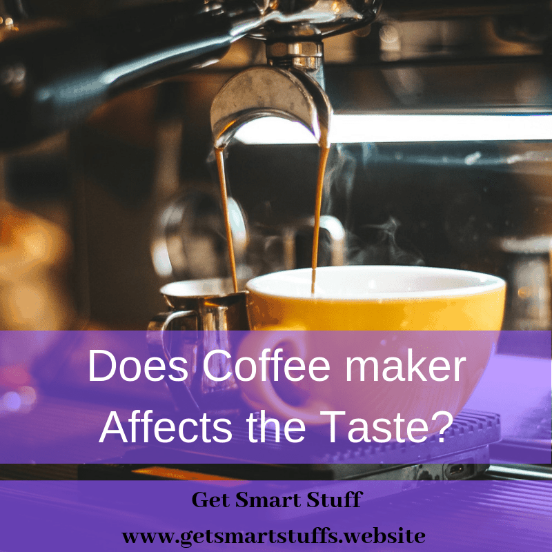 Does Coffee maker Affects the Taste