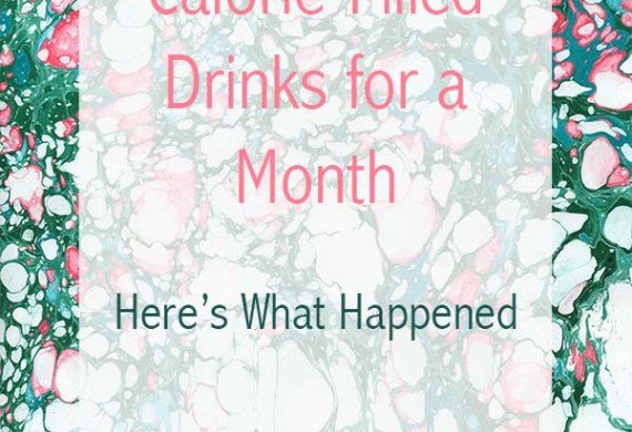 I Gave up Calorie-Filled Drinks for a Month, Here's What Happened!