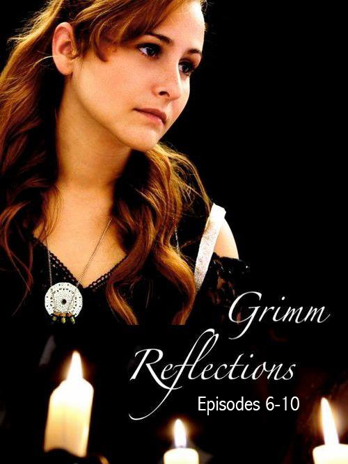 grimm2 - Grimm Reflections Web Series: Episodes 6 Thru 10