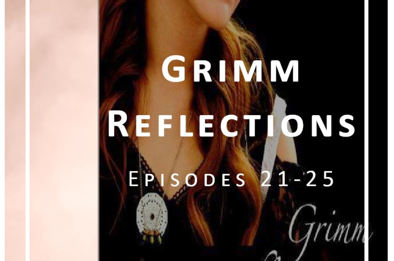 Grimm Reflections Episodes 21-25