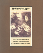 Whisper of the Muse: The Overstone Album and Other Photographs by Julia Margaret Cameron