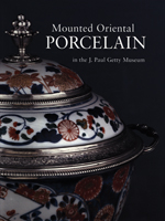 Mounted Oriental Porcelain in the J. Paul Getty Museum