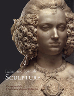 Italian and Spanish Sculpture: Catalogue of the J. Paul Getty Museum Collection