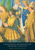 A Masterpiece Reconstructed: The Hours of Louis XII