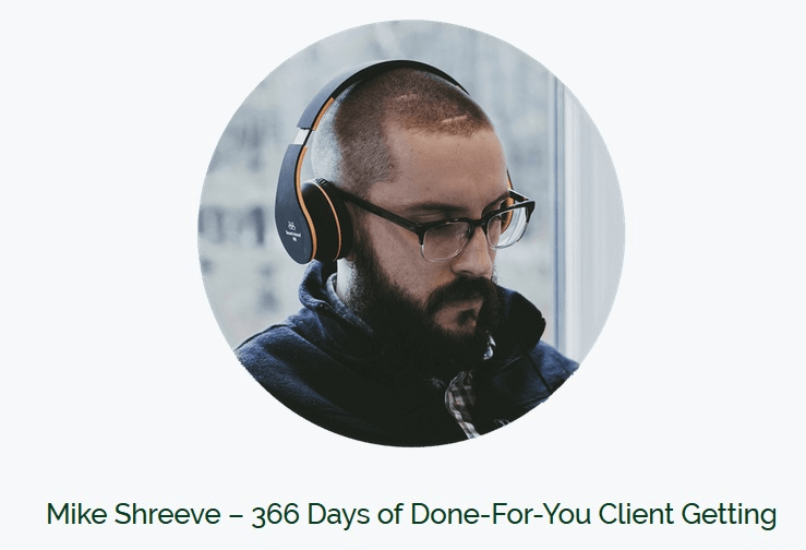 Read more about the article Mike Shreeve – 366 Days of Done-For-You Client Getting
