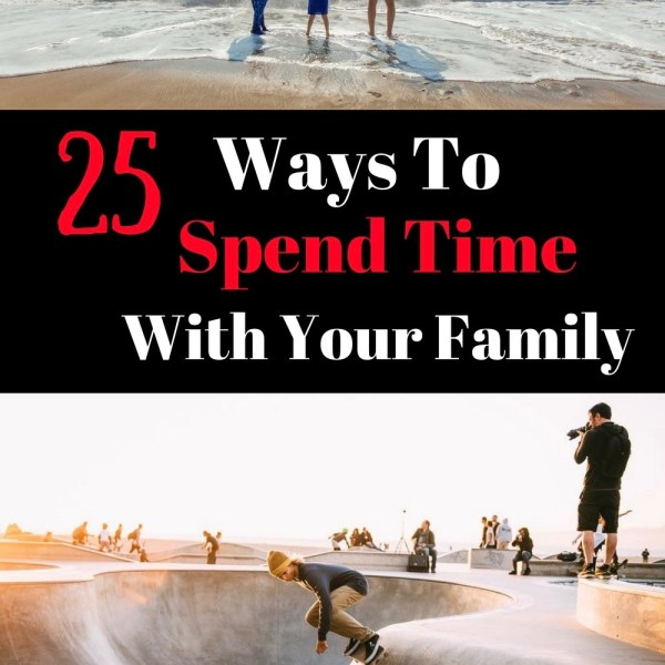 25 Ways to Spend Time With your Family