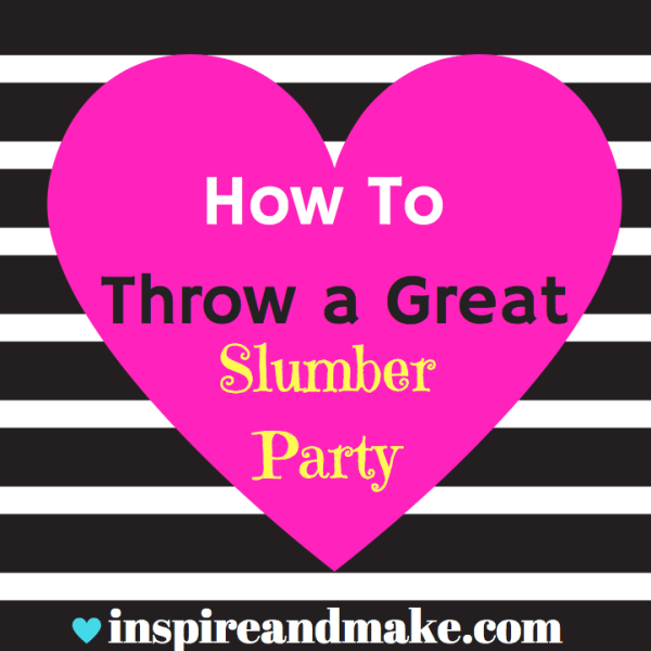 How TO Throw a Great Slumber Party for tweens/teens. That you don't want to miss!