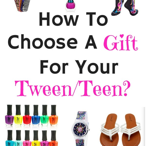 How To Choose A Gift For Your Tween or T...
