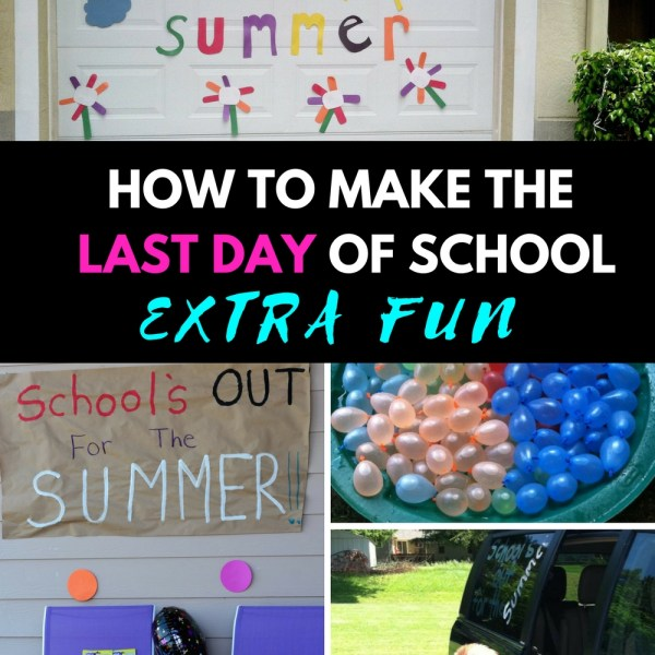 How To Make The Last Day of School Extra...