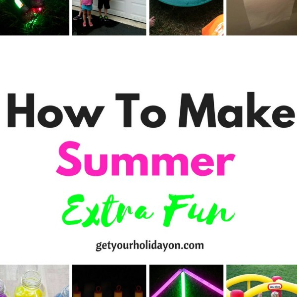 How To Make Summer Extra Fun