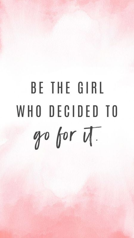 Bloggers Motivational Quotes : Be The Girl Who Decides To Go for it!