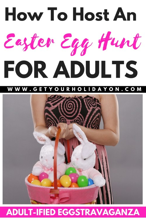 How To Host Adult Easter Egg Hunt Get Your Holiday On