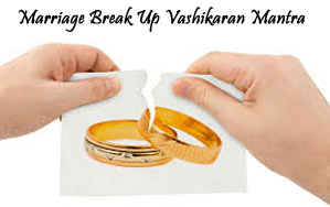Marriage Break Up Vashikaran