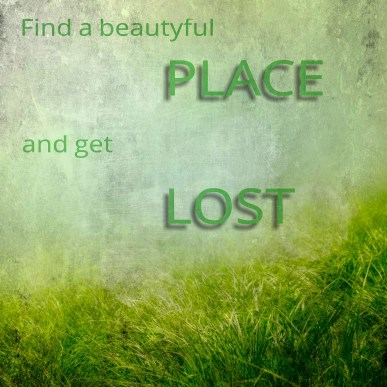 Find a beautiful place and get lost in it