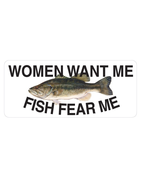 "Women Want Me Fish Fear Me Bass Magnet or Sticker for Indoor or Outdoor Use 7"" x 3"""