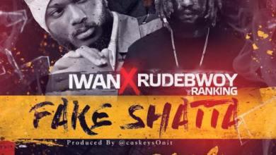 Photo of Iwan x RudeBwoy Ranking – Fake Shatta (Shatta Wale Diss) (Say Fi Riddim)