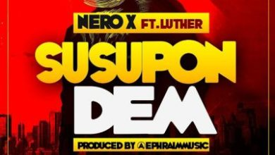 Photo of Nero X – Susupon Dem (Ft Luther) (Prod By EphraimMusic)