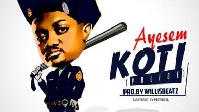 Photo of Download New : Ayesem – Koti (Police) (Prod By Willis Beatz)